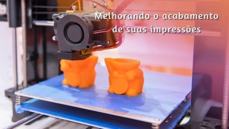 5 dicas para melhorar o acabamento da impressão 3D