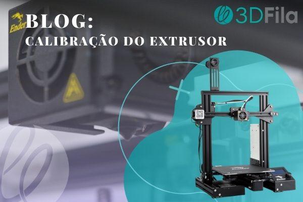 Calibração do extrusor_A mais importante configuração da impressora 3D