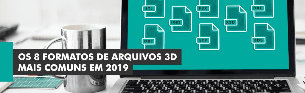 os 8 formatos de arquivos 3D mais comuns em 2019